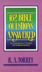 182 Bible Questions Answered: Scriptural Solutions To Practical And Perplexing Questions - R.A. Torrey