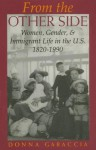 From the Other Side: Women, Gender, and Immigrant Life in the U.S., 1820�1990 - Donna R. Gabaccia