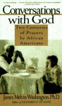 Conversations with God: Two Centuries of Prayers by African Americans - James Washington