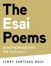 The Esai Poems: Breaking Bread with the Darkness I - Jimmy Santiago Baca, Carolyn Forché