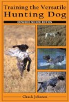 Training the Versatile Hunting Dog - Chuck Johnson, Blanche Johnson