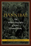 Hannibal: The Military Biography of Rome's Greatest Enemy - Richard A. Gabriel