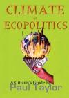 Climate of Ecopolitics: A Citizen's Guide - Paul Taylor