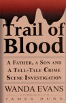 Trail of Blood: A Father, a Son and a Tell-Tale Crime Scene Investigation - Wanda Evans, James Dunn