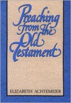 Preaching from the Old Testament - Elizabeth Achtemeier
