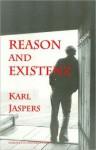 Reason and Existenz - Karl Jaspers, William Earle, Pol Vandevelde