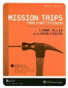 Mission Trips from Start to Finish: How to Organize and Lead Impactful Mission Trips [With CDROM] - Lynne Ellis, Doug Fields