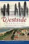 Westside Chronicles: Historic Stories of West Los Angeles (American Chronicles) - Jan Loomis