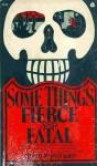 Some Things Fierce And Fatal - Joan Kahn