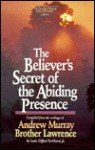 The Believer's Secret of the Abiding Presence - Louis Gifford Parkhurst Jr., Andrew Murray, Brother Lawrence