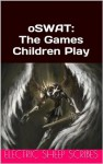 oSWAT: The Games Children Play - David Maynor, Amelia Shackelford, Ryan English, Electric Sheep Scribes