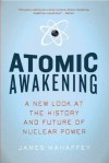 Atomic Awakening: A New Look at the History and Future of Nuclear Power - James Mahaffey
