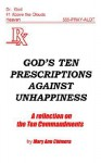 God's Ten Prescriptions Against Unhappiness: A Reflection on the Ten Commandents - Mary Ann Chimera