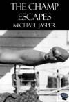 The Champ Escapes - Michael Jasper