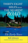 Thirty-Eight Miles from the Nearest Road: The Early Years - Bob Johnson