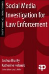 Social Media Investigation for Law Enforcement - Joshua L Brunty, Katherine Helenek, Larry S. Miller