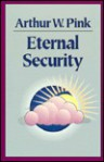 Eternal Security - Arthur W. Pink, Arthur Pinl