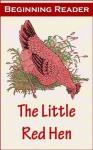 The Little Red Hen Beginning Reader [Illustrated] - Taylor Treadwell, Harriette, Margaret Free, Odendaal Sinlair, Riette, Frederick Richardson