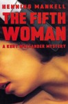 The Fifth Woman: A Kurt Wallander Mystery - Henning Mankell, Steven T. Murray