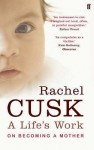 A Life's Work: On Becoming a Mother. Rachel Cusk - Rachel Cusk