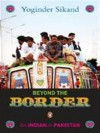 Beyond the Border: An Indian in Pakistan - Yoginder Sikand