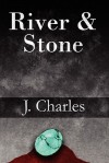 River & Stone - J. Charles