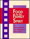 Food for the Family Spirit: A Sourcebook for Religious Education - Laurie N. Bowen