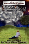 Doomology: The Dawning of Disasters - Bill Tucker, Wayne Goodchild, Denni Schnapp, Lewis A. Harvey, Trevor Richardson, Leslie Brown, Scott Overton, Ian R. Faulkner, Derek Rutherford, Ryan Kinkor, Mike Chinn, Patrick D'Orazio, Ralph Greco Jr., Derek J. Goodman, Sam S. Kepfield, David Murphy, Dolan Morgan, Scot