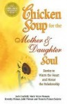 Chicken Soup for the Mother and Daughter Soul: Special Gift Edition - Jack Canfield, Mark Hansen, Dorothy Firman, Julie Firman