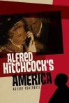 Alfred Hitchcock's America (PALS-Polity America Through the Lens series) - Murray Pomerance