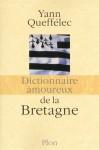 Dictionnaire amoureux de la Bretagne - Yann Queffélec