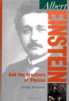 Albert Einstein: And the Frontiers of Physics - Jeremy Bernstein