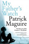 My Father's Watch: The Story of a Child Prisoner in 70's Britain - Patrick Maguire, Carlo Gébler