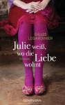 Julie weiß, wo die Liebe wohnt - Gilles Legardinier, Karin Ehrhardt