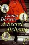 A Secret Alchemy - Emma Darwin