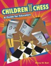 Children and Chess: A Guide for Educators - Alexey W. Root