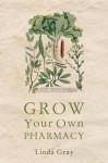 Grow Your Own Pharmacy - Linda Gray
