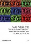 Race, Aliens, and the U.S. Government in African American Science Fiction - Edwards