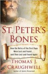 St. Peter's Bones: How the Relics of the First Pope Were Lost and Found . . . and Then Lost and Found Again - Thomas J. Craughwell