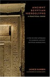 Ancient Egyptian Hieroglyphs : A Practical Guide - A Step-by-Step Approach to Learning Ancient Egyptian Hieroglyphs - Janice Kamrin