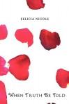 When Truth Be Told - Nicole Felicia Nicole, Nicole Felicia Nicole
