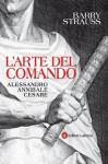 L'arte del comando: Alessandro, Annibale, Cesare (i Robinson / Letture) (Italian Edition) - Barry S. Strauss, Giuliana Scudder