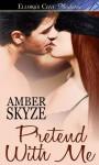 Pretend with Me  - Amber Skyze