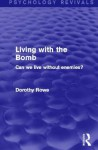 Living with the Bomb (Psychology Revivals): Can We Live Without Enemies? - Dorothy Rowe