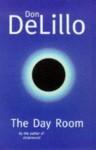 The Day Room - Don DeLillo