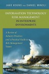 Information Technology Risk Management in Enterprise Environments: A Review of Industry Practices and a Practical Guide to Risk Management Teams - Jake Kouns, Daniel Minoli