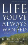 The Life You've Always Wanted: Spiritual Disciplines for Ordinary People (Christian Softcover Originals) - John Ortberg