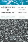 Aquariums Of Pyongyang: Ten Years In The North Korean Gulag - Kang Chol-Hwan, Pierre Rigoulot