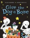 Give The Dog A Bone - Allan Ahlberg, André Amstutz