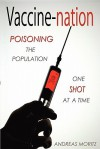 Vaccine-nation: Poisoning the Population, One Shot at a Time - Andreas Moritz